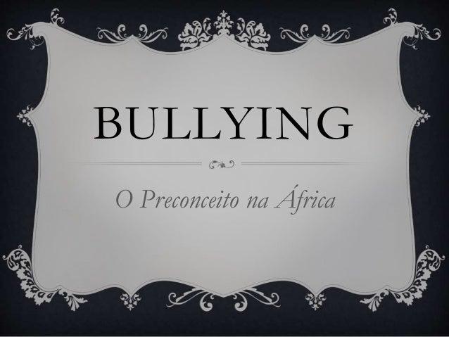 BULLYING  O Preconceito na África