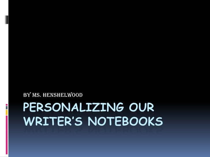 Personalizing our Writer's notebooks<br />by Ms. Henshelwood<br />