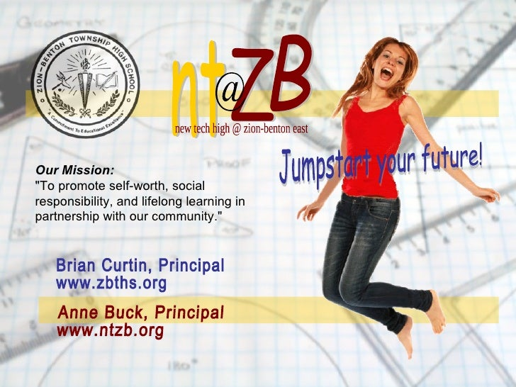 """Anne Buck, Principal www.ntzb.org Jumpstart your future! Brian Curtin, Principal www.zbths.org Our Mission:  """"To prom..."""