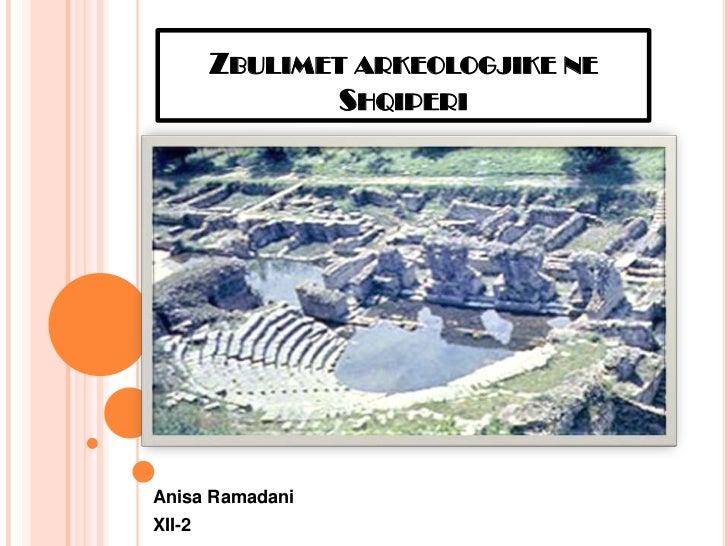 ZBULIMET ARKEOLOGJIKE NE               SHQIPERIAnisa RamadaniXII-2