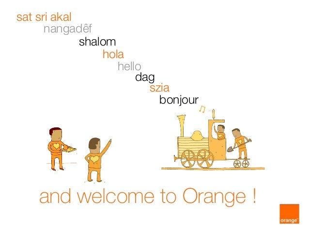 and welcome to Orange ! szia dag hello hola shalom nangadêf sat sri akal bonjour