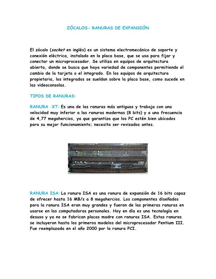 ZÓCALOS- RANURAS DE EXPANSIÓN<br />El zócalo (socket en inglés) es un sistema electromecánico de soporte y conexión eléctr...