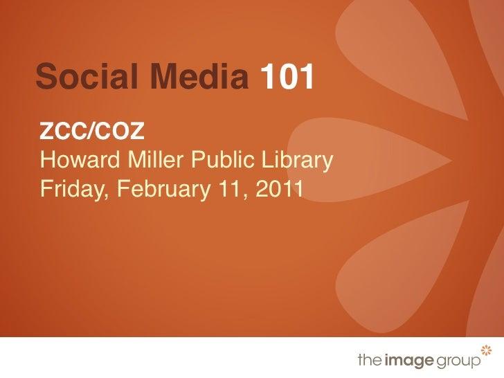 Social Media 101ZCC/COZHoward Miller Public LibraryFriday, February 11, 2011