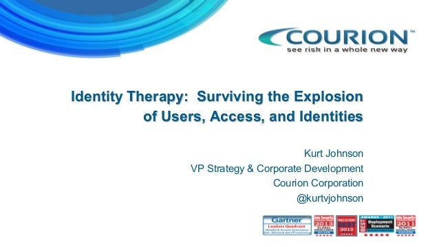 Identity Therapy: Surviving the Explosion of Users, Access, and Identities Kurt Johnson VP Strategy & Corporate Developmen...