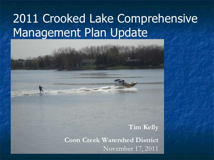 2011 Crooked Lake Comprehensive Management Plan Update  Tim Kelly Coon Creek Watershed District  November 17, 2011