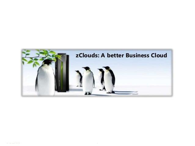 zClouds: A better Business Cloud© Satyam 2009          1