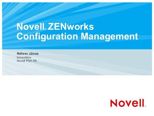 Novell® ZENworks Configuration Management Néhrer János konzultáns Novell PSH Kft.