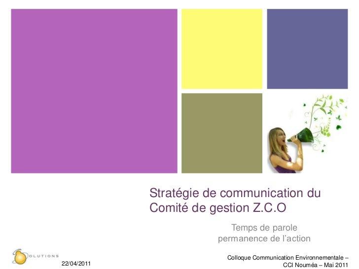 Stratégie de communication du Comité de gestion Z.C.O<br />Temps de parole <br />permanence de l'action<br />Colloque Comm...