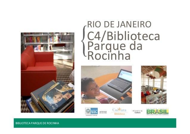 RIO DE JANEIRO  C4/Biblioteca  Parque da  Rocinha  BIBLIOTECA PARQUE DE ROCINHA