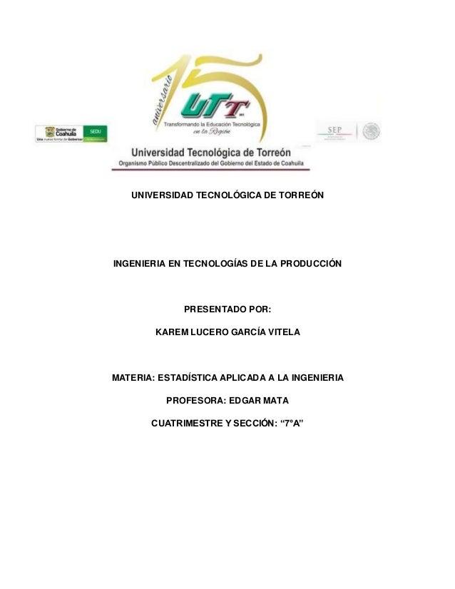 UNIVERSIDAD TECNOLÓGICA DE TORREÓN INGENIERIA EN TECNOLOGÍAS DE LA PRODUCCIÓN PRESENTADO POR: KAREM LUCERO GARCÍA VITELA M...