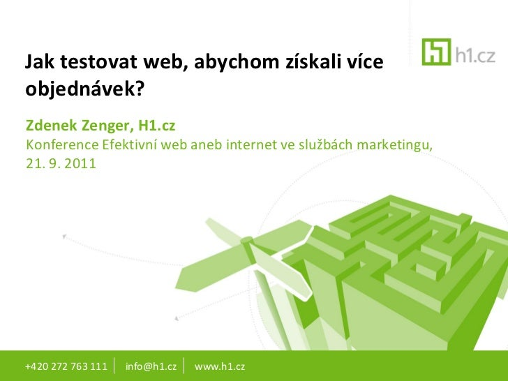 Jak testovat web, abychom získali víceobjednávek?Zdenek Zenger, H1.czKonference Efektivní web aneb internet ve službách ma...