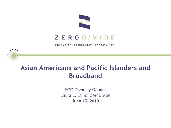 Asian Americans and Pacific Islanders and               Broadband               FCC Diversity Council             Laura L....