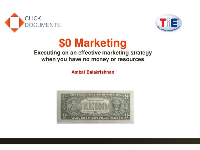 1 CLICK DOCUMENTS $0 Marketing Executing on an effective marketing strategy when you have no money or resources Ambal Bala...