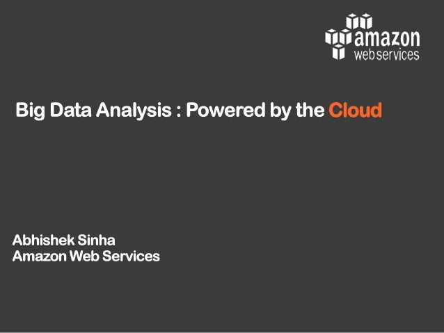 Big Data Analysis: Powered by the Cloud