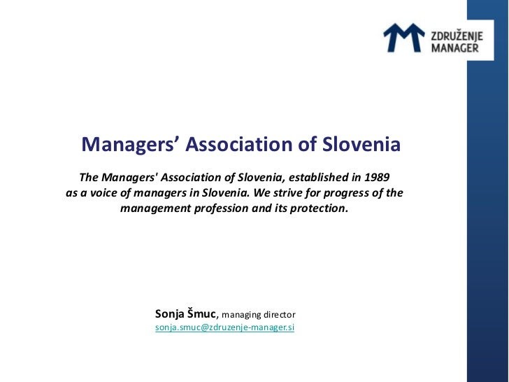 Managers' Association of Slovenia   The Managers Association of Slovenia, established in 1989as a voice of managers in Slo...
