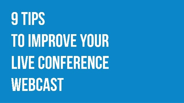 9 Tips To Improve Your Live Conference Webcast
