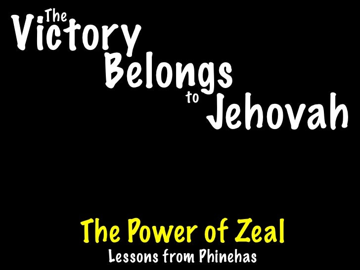 The Victory      Belongs       to           Jehovah         The Power of Zeal          Lessons from Phinehas