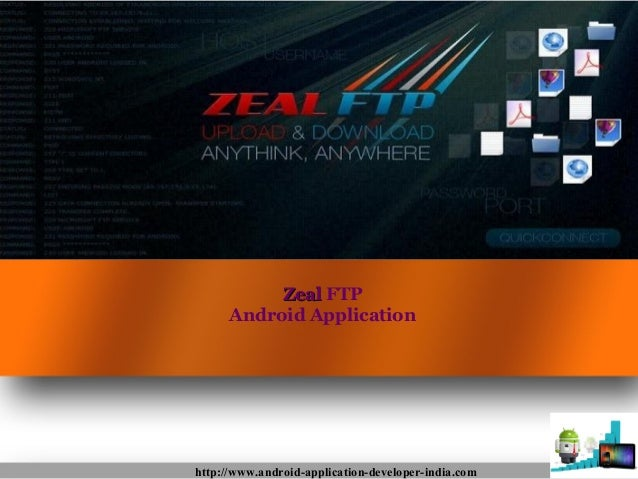 ZealZeal FTPAndroid Applicationhttp://www.android-application-developer-india.com