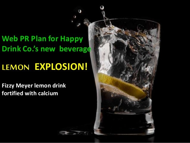 Web PR Plan for Happy Drink Co.'s new beverage LEMON EXPLOSION! Fizzy Meyer lemon drink fortified with calcium