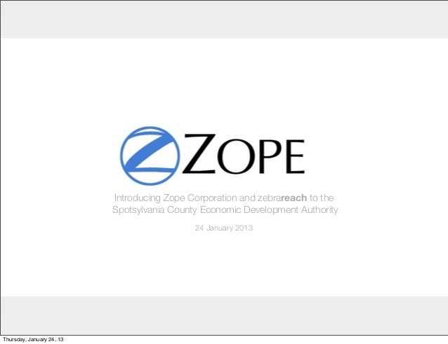 Introducing Zope Corporation and zebrareach to the                           Spotsylvania County Economic Development Auth...