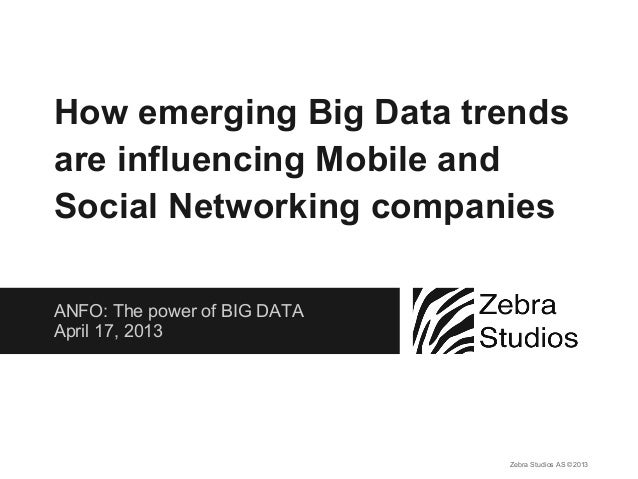 ANFO: The power of BIG DATAApril 17, 2013How emerging Big Data trendsare influencing Mobile andSocial Networking companies...
