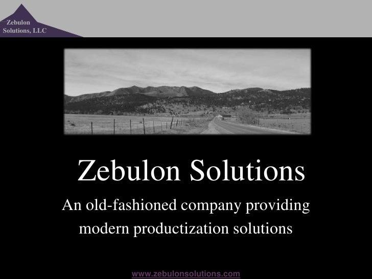 ZebulonSolutions, LLC                   Zebulon Solutions                 An old-fashioned company providing              ...