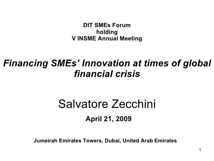 DIT SMEs Forum holding V INSME Annual Meeting Financing SMEs' Innovation at times of global financial crisis Salvatore Zec...