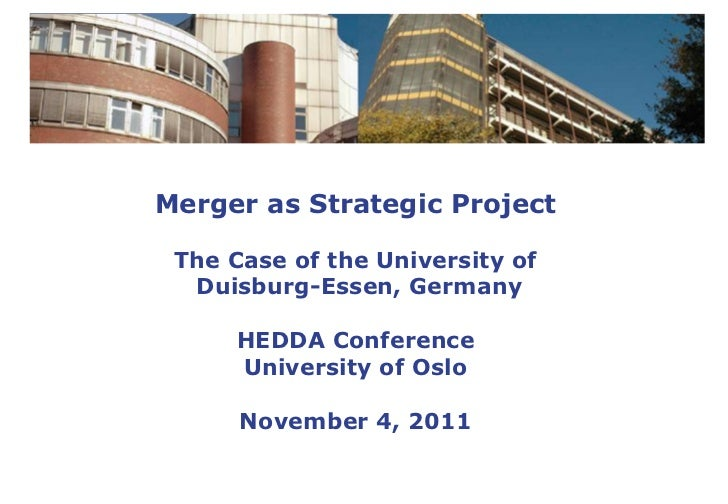 Merger as Strategic Project The Case of the University of  Duisburg-Essen, Germany     HEDDA Conference     University of ...