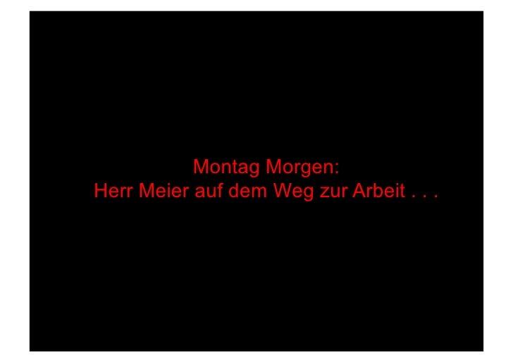 Montag Morgen: Herr Meier auf dem Weg zur Arbeit . . .