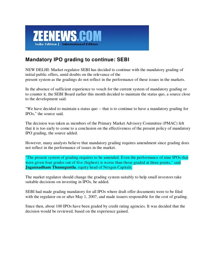 Mandatory IPO grading to continue: SEBI NEW DELHI: Market regulator SEBI has decided to continue with the mandatory gradin...