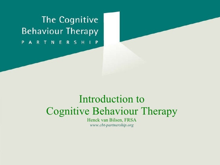 Introduction to Cognitive Behaviour Therapy Henck van Bilsen, FRSA www.cbt-partnership.org