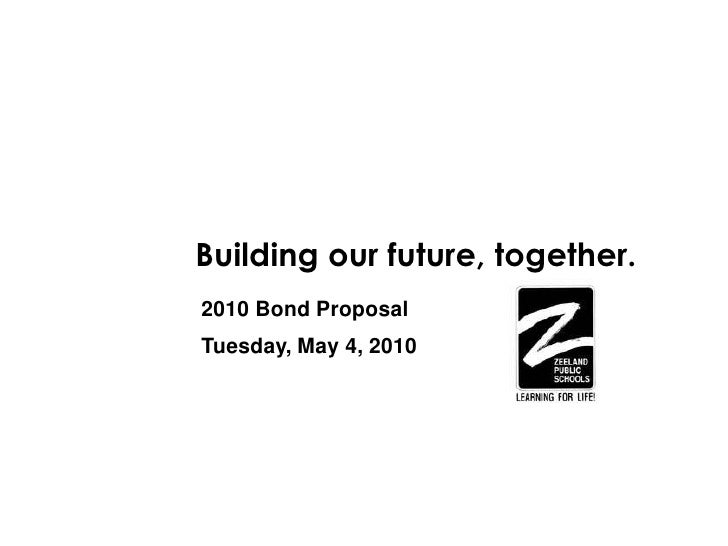 Building our future, together. 2010 Bond Proposal Tuesday, May 4, 2010