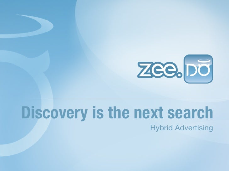 Discovery is the next search                  Hybrid Advertising