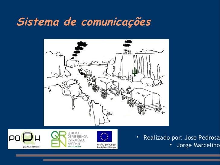 Sistema de comunicações <ul><li>Realizado por: Jose Pedrosa </li></ul><ul><li>Jorge Marcelino </li></ul>