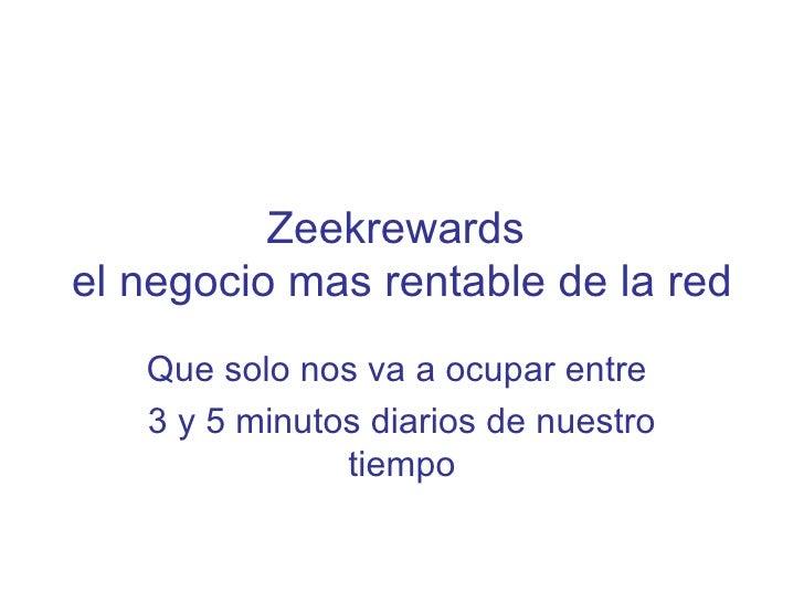 Zeekrewardsel negocio mas rentable de la red   Que solo nos va a ocupar entre   3 y 5 minutos diarios de nuestro          ...