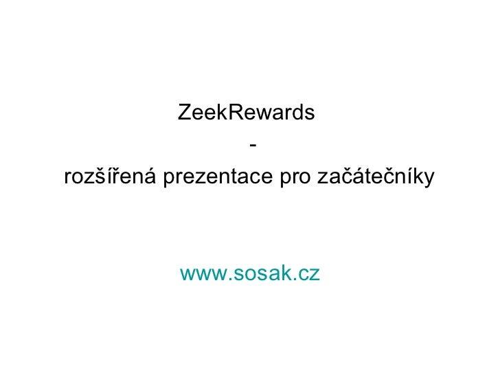 ZeekRewards                  -rozšířená prezentace pro začátečníky           www.sosak.cz