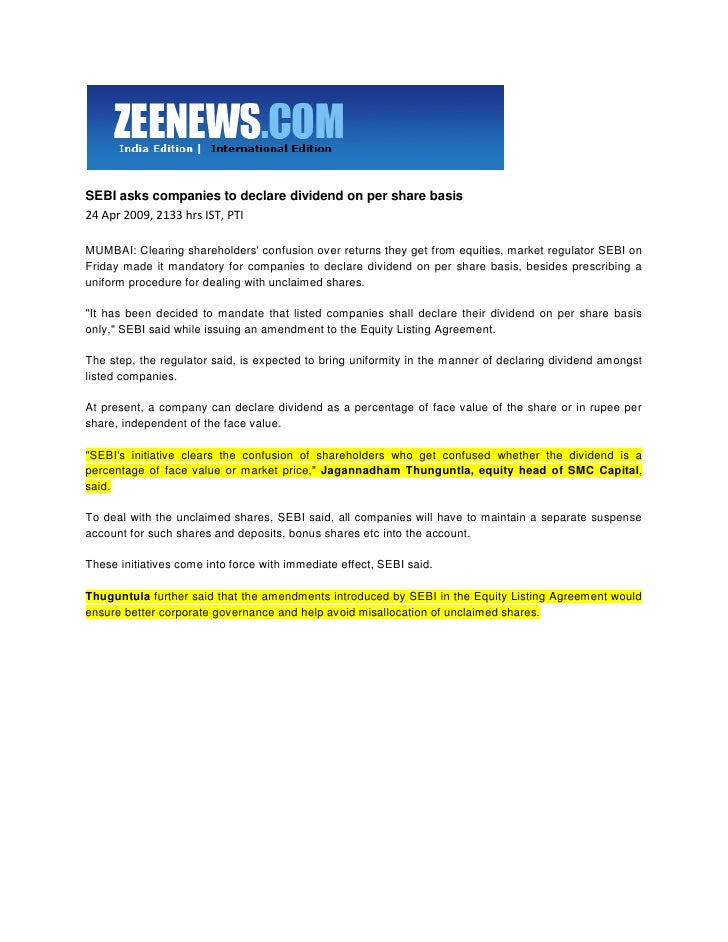 SEBI asks companies to declare dividend on per share basis 24 Apr 2009, 2133 hrs IST, PTI  MUMBAI: Clearing shareholders' ...