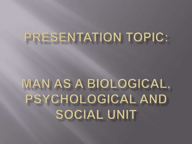 Man is Biological, Psychological, and social being