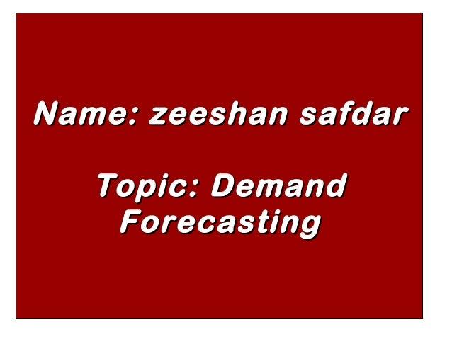 Name: zeeshan safdarName: zeeshan safdarTopic: DemandTopic: DemandForecastingForecasting
