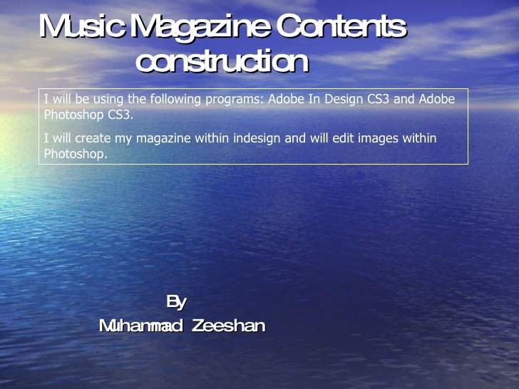 Music Magazine Contents construction By  Muhammad Zeeshan I will be using the following programs: Adobe In Design CS3 and ...