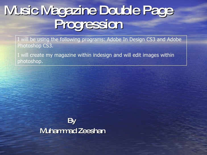 Music Magazine Double Page Progression By  Muhammad Zeeshan I will be using the following programs: Adobe In Design CS3 an...