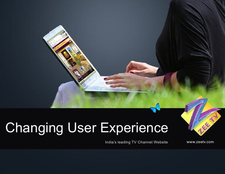 Changing User Experience               India's leading TV Channel Website   www.zeetv.com