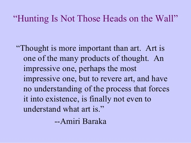 """Hunting Is Not Those Heads on the Wall"" ""Thought is more important than art. Art is one of the many products of thought. ..."