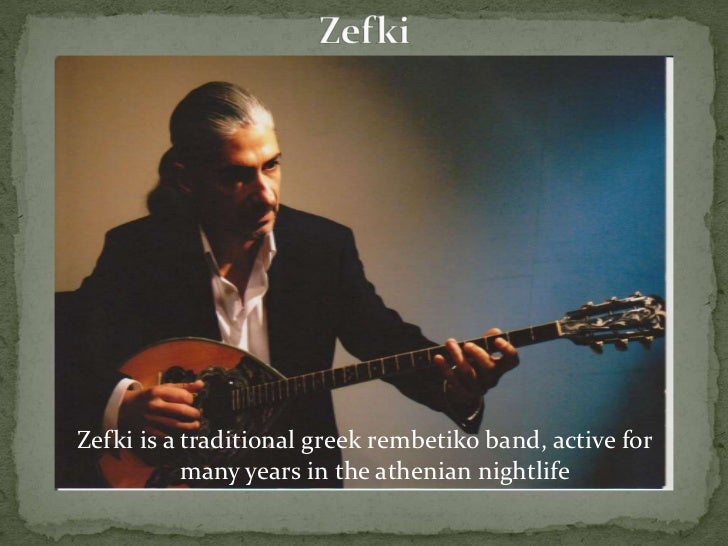 Zefki is a traditional greek rembetiko band, active for           many years in the athenian nightlife