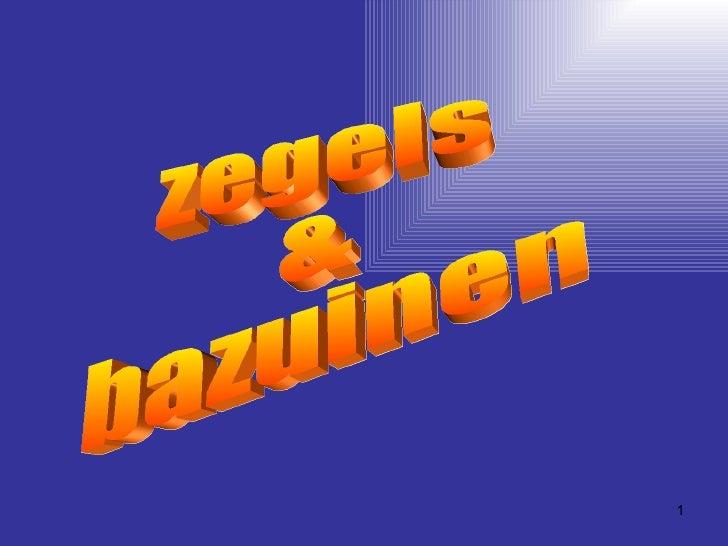 zegels  &  bazuinen
