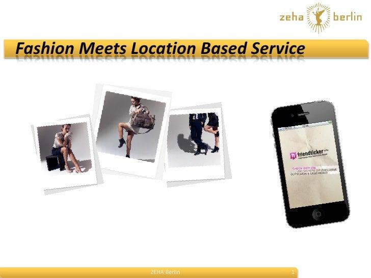 Fashion Meets Location Based Service                ZEHA Berlin       1