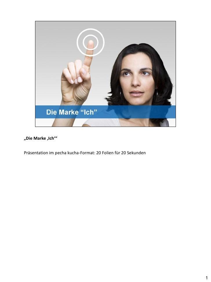 """""""Die Marke 'Ich'""""Präsentation im pecha kucha-Format: 20 Folien für 20 Sekunden                                            ..."""