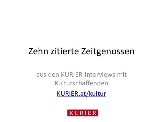 Zehn zitierte Zeitgenossen  aus den KURIER-Interviews mit  Kulturschaffenden  KURIER.at/kultur