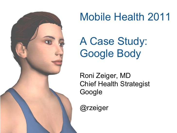 Mobile Health 2011A Case Study:Google BodyRoni Zeiger, MDChief Health StrategistGoogle@rzeiger