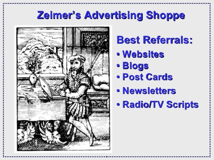 Zeimer's Advertising Shoppe Best Referrals: •  Websites • Blogs •Post Cards •  Newsletters •  Radio/TV Scripts
